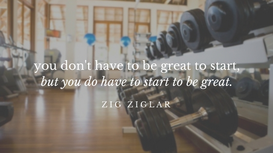 you don't have to be great to start,but you do have to start to be great.